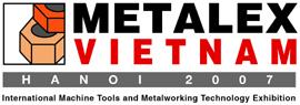 Open Now! Vietnam's Most Exciting International Manufacturing Event! METALEX Vietnam 2007